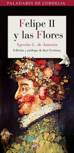 9788493692988: Felipe Ii Y Las Flores (Paladares de Cordelia)