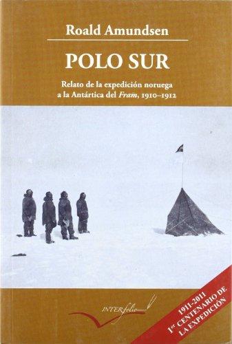 9788493695057: Polo Sur: Relato de la expedición noruega a la Antártida del Fram, 1910-1912. (Leer y viajar)