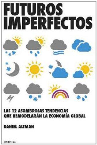 9788493696153: Futuros imperfectos: Las 12 asombrosas tendencias que remodelarán la economía global