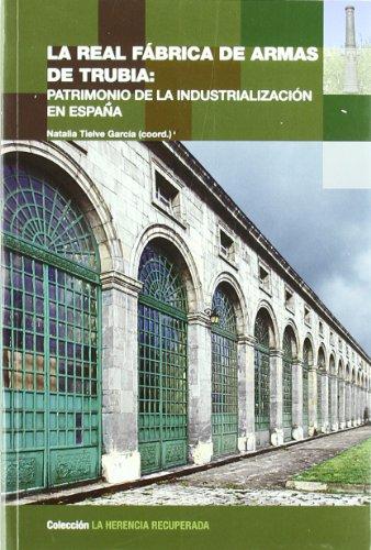 Real Fabrica de armas de Trubia: Patrimonio de la Industrializacion en España, (La): Tielve ...