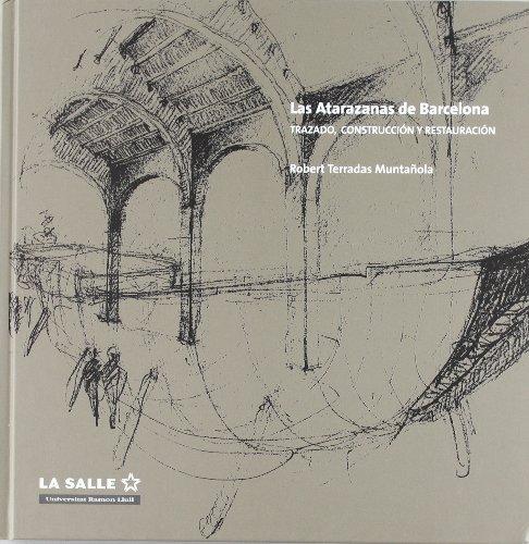 9788493701192: Las Atarazanas de Barcelona. Trazado, construccion y restauracion