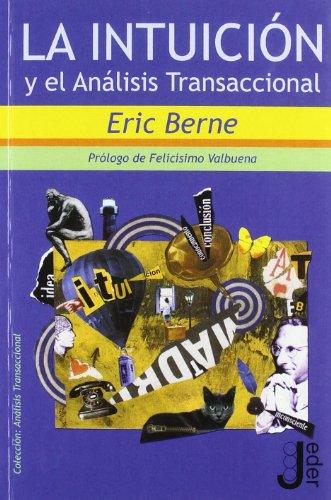 La Intuición Y El Análisis Transaccional (Spanish Edition) (8493703230) by Eric Berne