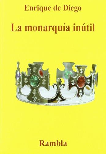 9788493703516: La monarquia inútil : 23-F: el golpe de Zarxuela