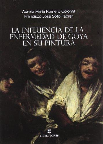 Influencia de la enfermedad de Goya en su pintura (Paperback): Aurelia Maria Romero Coloma, ...