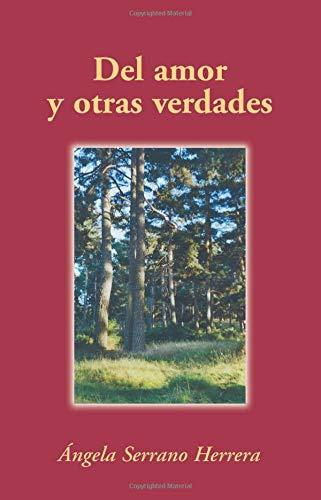 Del amor y otras verdades.: Serrano Herrera, Angela