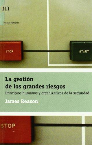 9788493711764: La gestión de los grandes riesgos : principios humanos y organizativos de la seguridad