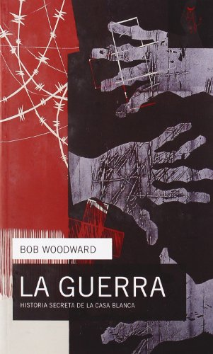 La guerra / The War: Historia Secreta De La Casa Blanca / Secret History of the White ...