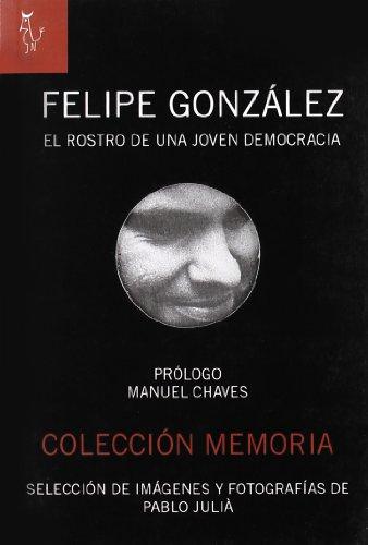9788493721848: Felipe González : el rostro de una joven democracia