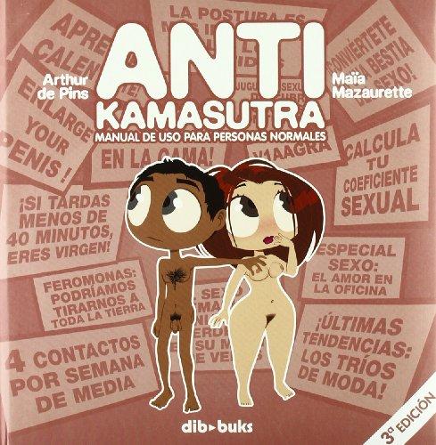 ANTIKAMASUTRA: Manual de uso para personas normales: Arthur de Pins y Maïa Mazaurette