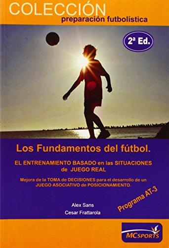 9788493724603: Los Fundamentos del Futbol. Programa AT-3. Etapa de rendimiento: un nuevo concepto en el que fundamentar la formacion del futbolista y el entrenamiento en maximo rendimiento (Spanish Edition)