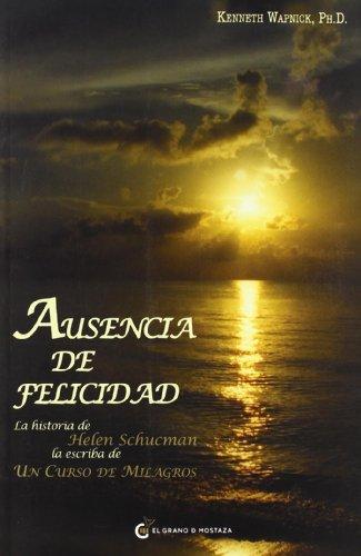 9788493727437: Ausencia de felicidad: La historia de Helen Schuman la escriba de Un Curso de Milagros