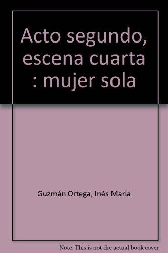 ACTO SEGUNDO, ESCENA CUARTA: MUJER SOLA: Inés María Guzmán