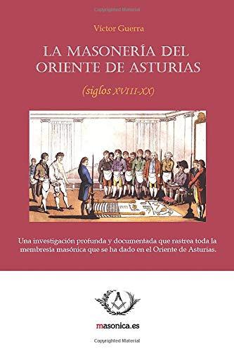 Masoneria del Oriente de Asturias, (La)Siglos XVIII-XX): Guerra Garcia, Victor