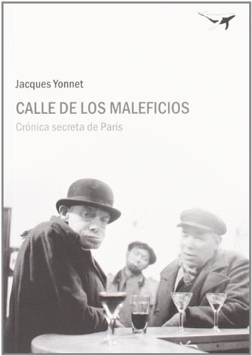 Calle de los maleficios / The evils Street: Cronica Secreta De Paris / Paris Secret Chronicle (Spanish Edition) (8493741388) by Jacques Yonnet