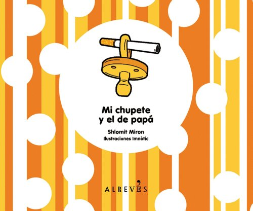 9788493743598: Mi chupete y el de papá (Spanish Edition)