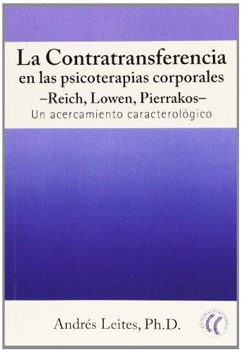 9788493745547: La contratransferencia en las psicoterapias corporales: Reich, Lowen, Pierrakos: un acercamiento caracterológico