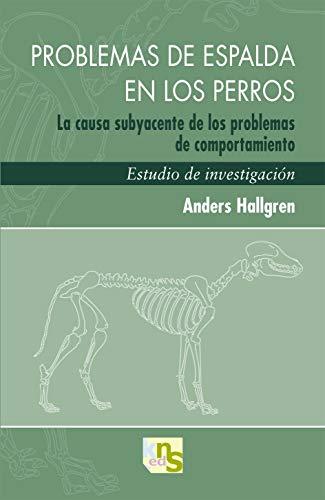 9788493745622: Problemas de espalda en los perros : la causa subyacente de los problemas de comportamiento : estudio de investigación