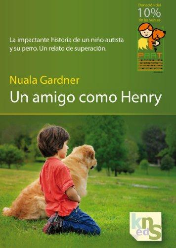 9788493745646: Un amigo como Henry: La impactante historia de un niño autista y su perro. Un relato de superación