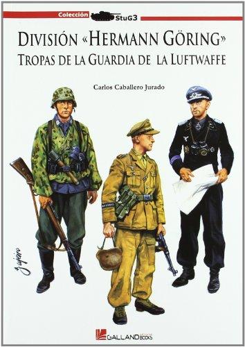 9788493750121: División Herman Göring : tropas de la Guardia de la Luftwaffe