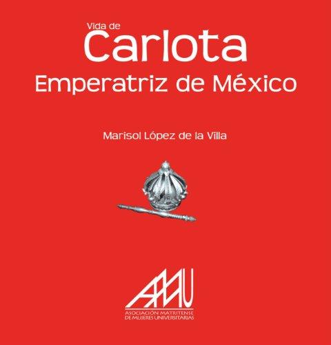 9788493752477: Vida De Carlota Emperatriz De México