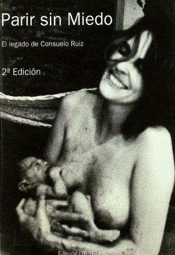 9788493752620: Parir sin miedo : el legado de Consuelo Ruiz