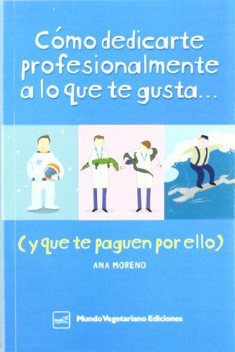 9788493753962: Cómo Dedicarte Profesionalmente A Lo Que Te Gusta