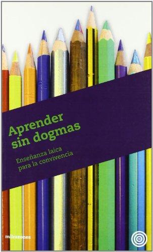9788493755263: Aprender sin dogmas: enseñanza laica para la convivencia
