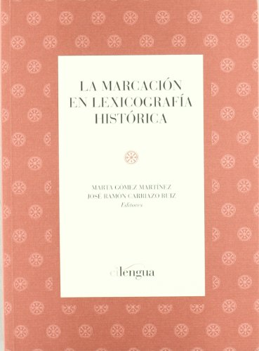 9788493765491: La marcación en lexicografía histórica (Monografías (Instituto Historia de la Lengua))