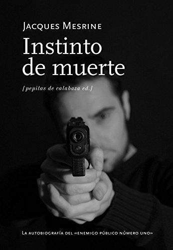 9788493767105: Instinto de muerte: La autobiografía del enemigo público número uno