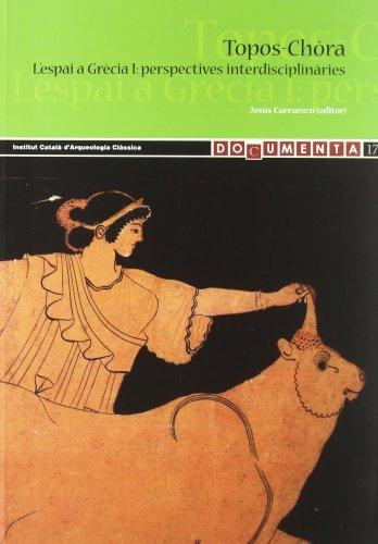 Topos-Chôra. L'espai a Grècia, I: perspectives interdisciplinaries. Homenatge a ...
