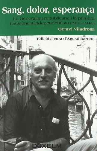 9788493774097: SANG, DOLOR, ESPERANÇA: La Generalitat republicana i la primera resistència independentista (1931-1946)