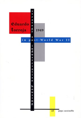 9788493775469: Eduardo Torroja. 1949 Strategy To Industrialise Housing In Post-World War II