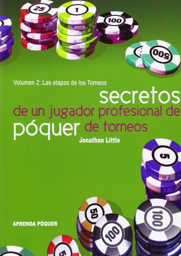 SECRETOS DE UN JUGADOR PROFESIONAL DE POQUER DE TORNEOS VOL.II - LAS ETAPAS DE LOS TORNEOS (9788493776879) by JONATHAN LITTLE