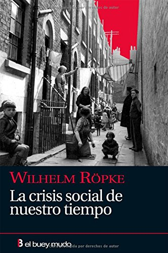 LA CRISIS SOCIAL DE NUESTRO TIEMPO: WILHELM, ROPKE