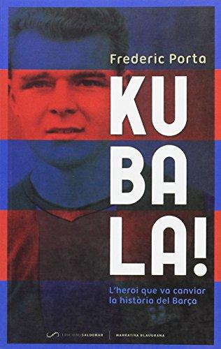 9788493780081: Kubala!: L'heroi que va canviar la història del Barça: L'home que va canviar la història del Barça (Narrativa Blaugrana)