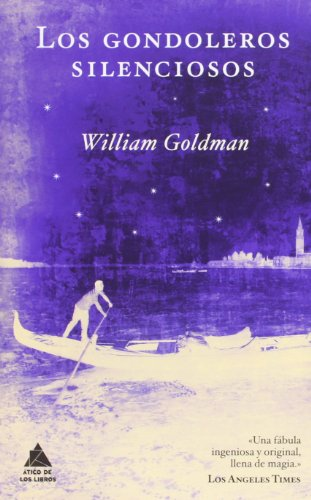 Los gondoleros silenciosos (Spanish Edition) (8493780995) by William Goldman