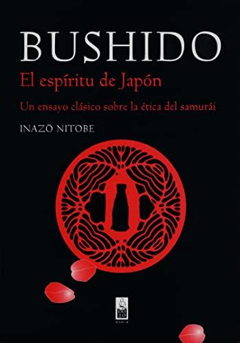 9788493784508: Bushido: El espiritu del Japon: Un ensayo clasico sobre la etica del samurai / The Soul of Japan (Spanish Edition)