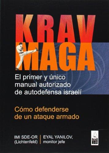 KRAV MAGA: EL PRIMER Y ÚNICO MANUAL AUTORIZADO DE AUTODEFENSA ISRAELÍ. CÓMO ...