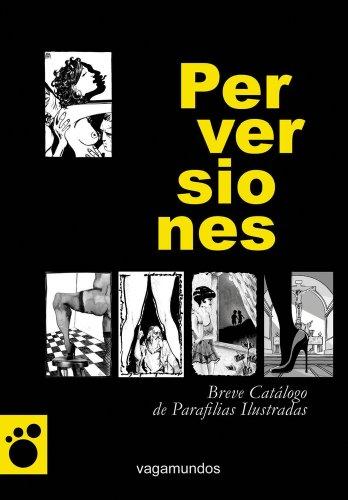 9788493788827: Perversiones: Breve catálogo de parafilias ilustradas (Vagamundos. Libros ilustrados) (Spanish Edition)