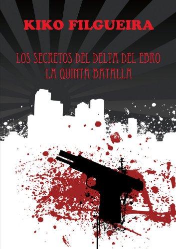 9788493791490: Los Secretos Del Delta Del Ebro Y La Quinta Batalla