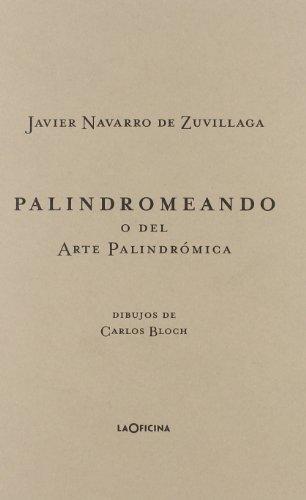 Palindromeando, O, del Arte Palindromica (Hardback): Javier Navarro De
