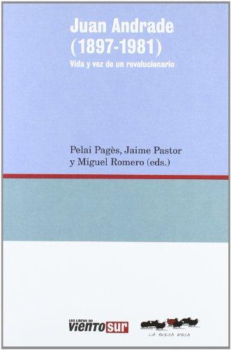9788493797362: JUAN ANDRADE 1897-1981 VIDA Y VOZ DE UN REVOLUCIONARIO