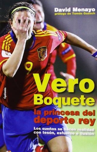 9788493806491: Vero Boquete, la princesa del deporte rey : los sueños se hacen realidad con tesón, esfuerzo e ilusión
