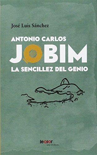 Antonio Carlos Jobim: la sencillez del genio: José Luis Sanchez