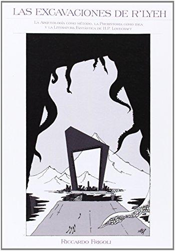 9788493814601: Las excavaciones de R'lyeh: La arqueologia como metodo, la prehistoria como idea y la literatura fantastica de HP Lovecraft (Spanish Edition)