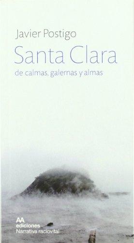 Santa Clara de calmas, galernas y almas,: Postigo, Javier