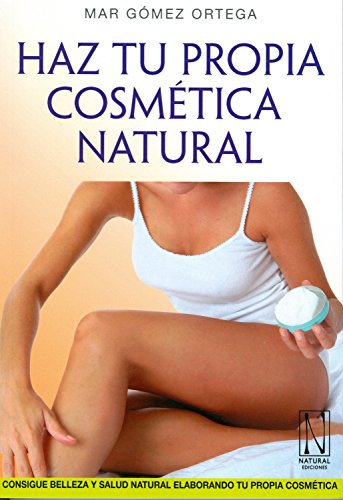 9788493817442: Haz tu propia cosmética natural