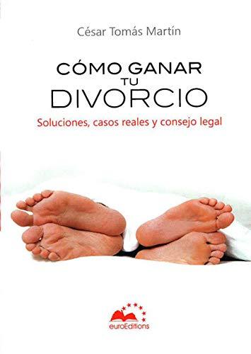 9788493818203: Ganar tu divorcio: Soluciones, casos reales y consejo legal