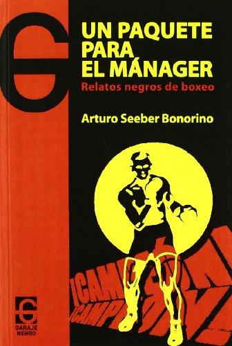 UN PAQUETE PARA EL MANAGER Relatos negros: SEEBER BONORINO, Arturo