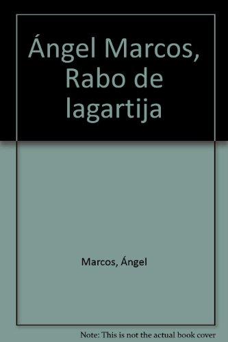 Ángel Marcos: Sugandila buztana / Rabo de lagartija / Lizard's tail: Marcos, ...